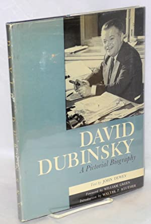 David Dubinsky; a pictorial biography. Text by John Dewey, foreword by William Green, introductio...