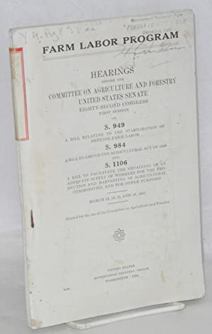 Farm labor program; hearings before the Committee: United States. Congress.