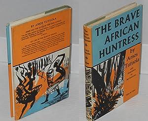 The Brave African Huntress: Tutuola, Amos Illustrated by Ben Enwonwu