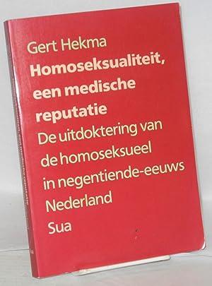 Homosexualiteit, een medische reputatie: de uitdoktering van de homoseksueel in negentiende-eeuws ...