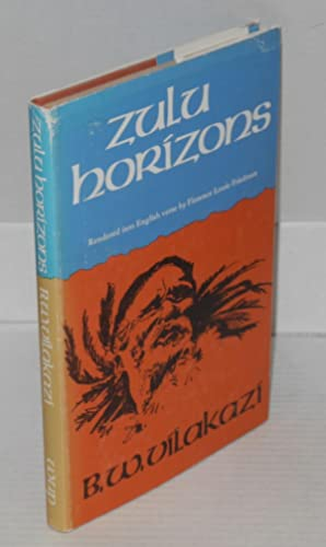 Zulu Horizons: Vilakazi, Benedict Wallet. Rendered into English verse by Florence Louis Friedman ...