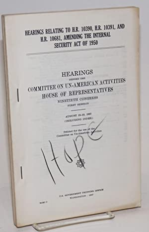 Hearings relating to H.R. 10390, H.R. 10391, and H.R. 10681, amending the Internal Security act of ...