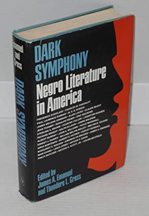 Dark symphony; Negro literature in America: Emanuel, James A. and Theodore L. Gross, eds