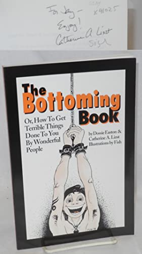 The bottoming book; or, how to get terrible things done to you by wonderful people