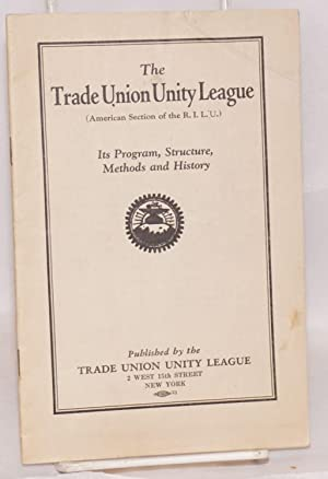 The Trade Union Unity League, (American section of the R.I.L.U.). Its program, structure, methods ...