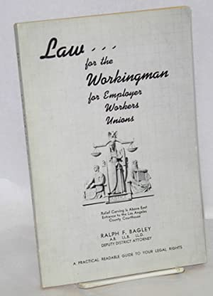 Law for the workingman, for employer, workers, unions, a practical readable guide to your legal ...