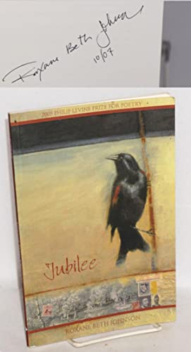 Jubilee. 2005 Philip Levine prize for poetry, selected by Philip Levine: Johnson, Roxane Beth