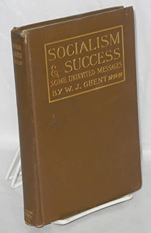 Socialism and success; some uninvited messages: Ghent, William J.