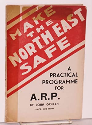 Make the north east safe, a practical programme for A.R.P.: Gollan, John