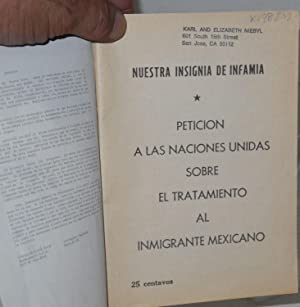 Nuestra insignia de infamia; peticion a las Naciones Unidas sobre el tratamiento al inmigrante ...