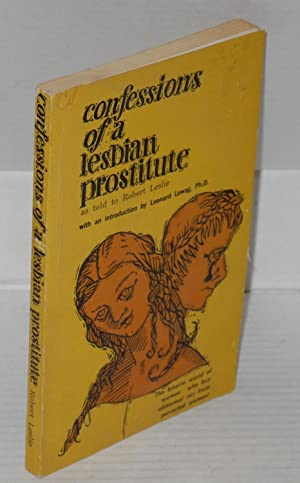 Confessions of a lesbian prostitute; as told to Robert Leslie: Leslie, Robert, with an introduction...