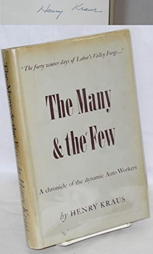 The many & the few; a chronicle of the dynamic auto workers. Introduction by George F. Addes ...