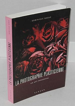 La photographie plasticienne: un art paradoxal: Baque, Dominique