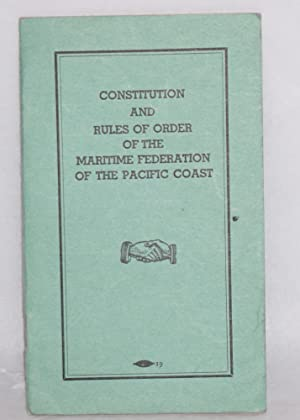 Constitution and rules of order of the Maritime Federation of the Pacific Coast. Revised and as ...