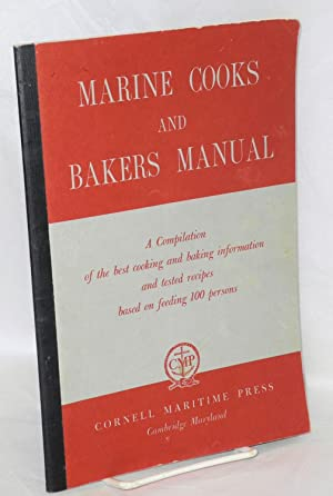 Marine cooks and bakers manual. A compilation of the best cooking and baking information and test...