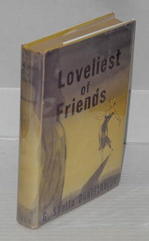 Loveliest of friends!: Donisthorpe, G. Shiela, introduction by Dr. Arthur Guy Mathews