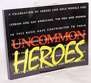 Uncommon Heroes: a celebration of heroes and role models for gay and lesbian Americans: Bernstein, ...