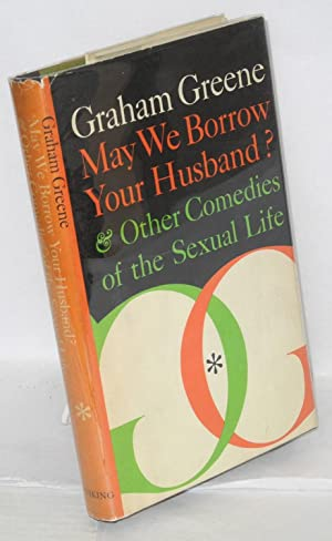 May we borrow your husband? and other comedies of the sexual life: Greene, Graham