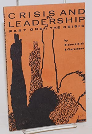 Crisis and leadership: part one - the crisis: Kirk, Richard; Clara Kaye [Clara Fraser & Richard ...