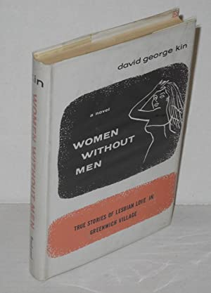Women without men: a novel; true stories of lesbian love in Greenwich Village: Kin, David George