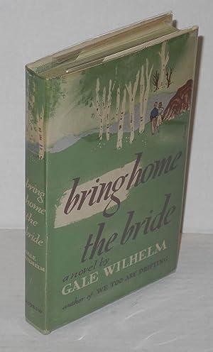 Bring home the bride: a novel: Wilhelm, Gale