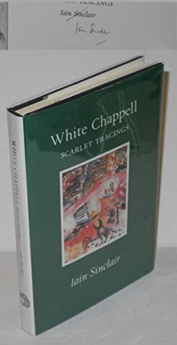 White Chappell: scarlet tracings [signed]: Sinclair, Iain