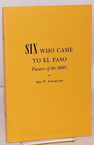 Six who came to El Paso; pioneers of the 1840's: Strickland, Rex W.