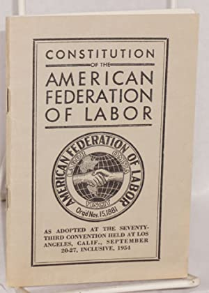 Constitution of the American Federation of Labor as adopted at the Seventy-third Convention held at...