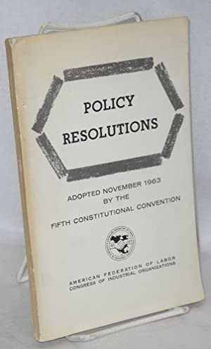 Policy resolutions. Adopted November 1963 by the Fifth Constitutional Convention: American ...
