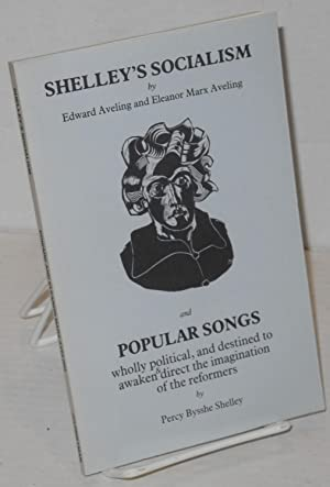 Shelley's socialism and popular songs wholly political,: Shelley, Percy Bysshe,