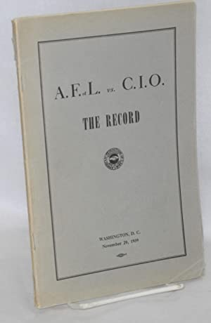 A.F. of L. vs. C.I.O., the record. Introduction by William Green: American Federation of Labor [and...
