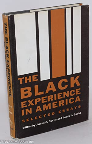 The Black experience in America selected essays: Curtis, James C. and Lewis L. Gould
