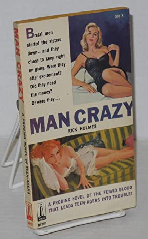 Man Crazy: Holmes, Rick [pseudonym of Richard Holmes Hardwick]