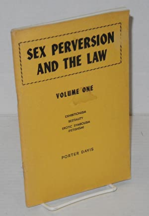 Sex perversion and the law: volume one; exhibitionism, bestiality, erotic symbolism (fetishism): ...