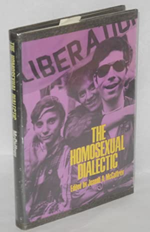 The homosexual dialectic: McCaffrey, Joseph A., editor, with the special assistance of Suzanne M. ...