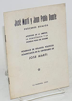 Jos? Mart? y Juan Pablo Duarte; proceres eximios, apostoles de la libertad, la democracia y la dign...