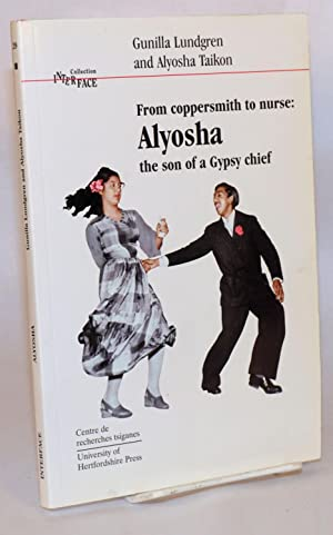 From coppersmith to nurse: Alyosha, the son of a Gypsy chief: Lundgren, Gunilla and Alyosha Taikon,...
