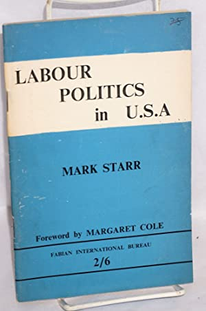 Labour politics in U.S.A. Forword by Margaret Cole