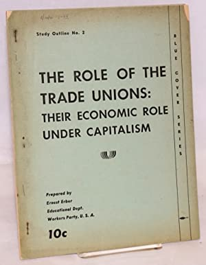 The role of the trade unions: their economic role under capitalism: Erber, Ernest