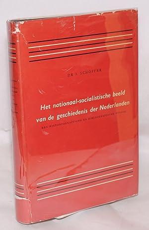Het nationaal-socialistische beeld van de geschiedenis der Nederlanden een historiografische en ...