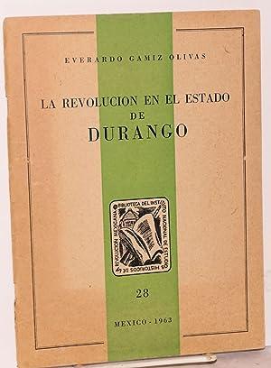 La Revolucion en el estado de Durango: Gamiz Olivas, Everardo