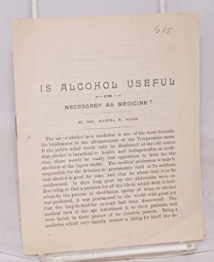 Is alcohol useful or necessary as medicine: Allen, Martha M.
