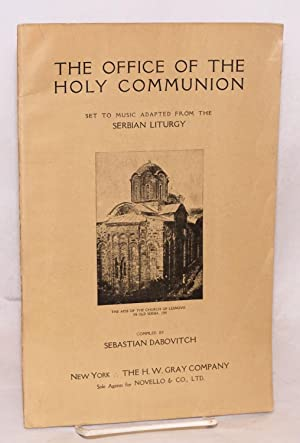 The office of the holy communion; set to music adapted from the Serbian liturgy: Dabovitch, ...