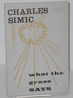 What the grass says; poems by Charles Simic with 12 prints by Joan Abelson