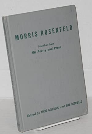 Morris Rosenfled, selections from his poetry and prose. Edited by Itche Goldberg and Max Rosenfeld:...