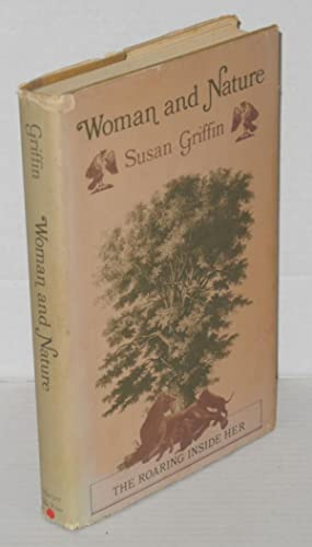 Woman and Nature: the roaring inside her: Griffin, Susan