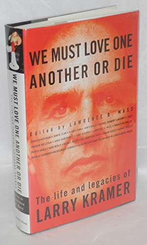 We must love one another or die: the life and legacies of Larry Kramer: Kramer, Larry, edited by ...