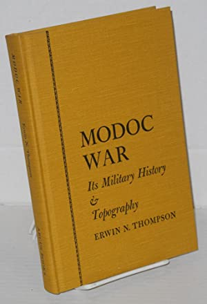 Modoc war: its military history & topography: Thompson, Erwin N., with a preface by Keith A. ...