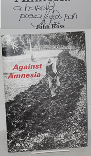 Against amnesia [poetry]: Ross, John, photos by Kevin Quigly & Irma Nelly Guadarrama
