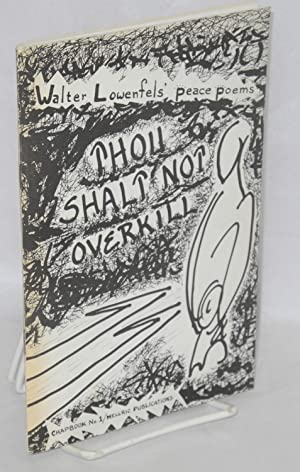 Thou shalt not overkill; Walter Lowenfels' peace poems. Edited by Lillian Lowenfels, with a ...